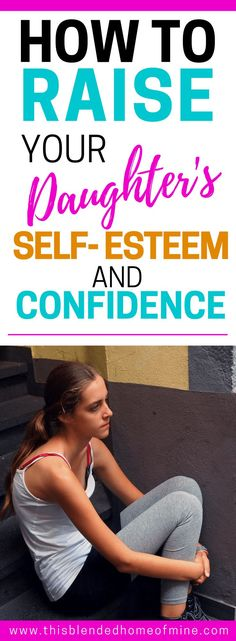 How to raise your teen daughter's self-esteem and confidence _ This Blended Home of Mine - Giving your teen girls the gift of a healthy self and confidence in themselves is very important.