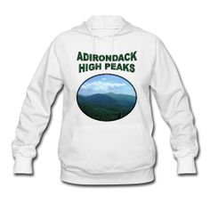 Adirondack High Peaks Women's Hooded Sweatshirt ~ 776 Wear one of these, or hike 46 of those.  I'll take the hiking.  And then the sweatshirt!