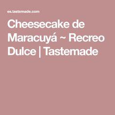 Cheesecake de Maracuyá ~ Recreo Dulce | Tastemade Food And Drink, Cupcakes, Frosting, Food Cakes, Sweets, Desserts, Milkshakes, Food Items, Food