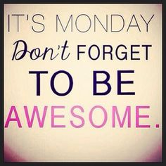 Good Morning Its Monday Dont Forget To Be Awesome monday good morning monday quotes good morning quotes happy monday monday humor funny monday quotes monday quote happy monday quotes good morning monday monday quotes for family and friends Work Quotes, Daily Quotes, Great Quotes, Quotes To Live By, Me Quotes, Motivational Quotes, Funny Quotes, Inspirational Quotes, Strong Quotes