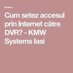 Cum setez accesul prin Internet către DVR? - KMW Systems Iasi