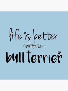 """""""life is better with a bull terrier"""" Photographic Print by CutePetStore   Redbubble"""