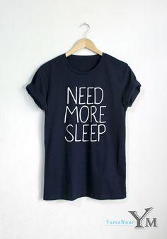 BISOGNO di più dormire T camicia Funny Quote t-shirt Fashion camicia Unisex Hipster tshirt tumblr Pinterest