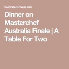 Dinner on Masterchef Australia Finale | A Table For Two