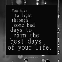 Positive Attitude Quotes   you have to fight through some bad days to earn the best days of your