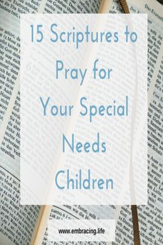 15 Scriptures to Pray for your Special Needs Children | Special Needs Parenting