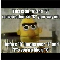Haha, life lessons from sesame street...