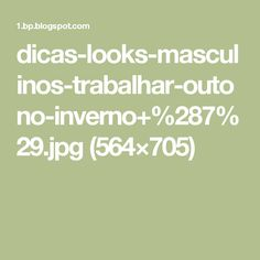 dicas-looks-masculinos-trabalhar-outono-inverno+%287%29.jpg (564×705)