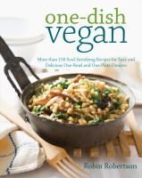 One-Dish Vegan: More Than 150 Soul-Satisfying Recipes for Easy and Delicious One-Bowl and One-Plate Dinners By Robin Robertson