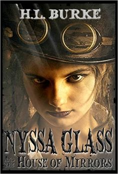 Creative. Engaging. Well written. These adjectives summarize well the fun steampunk novel, Nyssa Glass and the House of Mirrors by H. L. Burke. SUMMARY (From back):  Nyssa Glass is a reformed cat b…