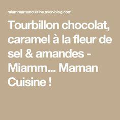 Tourbillon chocolat, caramel à la fleur de sel & amandes - Miamm...         Maman    Cuisine !