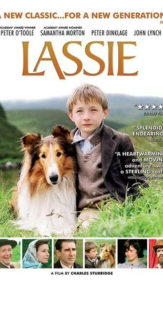 Directed by Charles Sturridge.  With John Lynch, Samantha Morton, Peter O'Toole, Peter Dinklage. A family in financial crisis is forced to sell Lassie, their beloved dog. Hundreds of miles away from her true family, Lassie escapes and sets out on a journey home.