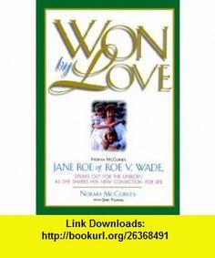 Won by Love (9780785286547) Norma McCorvey, Gary Thomas , ISBN-10: 0785286543  , ISBN-13: 978-0785286547 ,  , tutorials , pdf , ebook , torrent , downloads , rapidshare , filesonic , hotfile , megaupload , fileserve