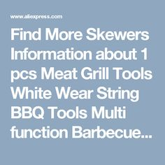 Find More Skewers Information about 1 pcs Meat Grill Tools White Wear String BBQ Tools Multi function Barbecue Skewer Machine Wear Meat Vegetable String ,High Quality tools bosch,China product promotion tools Suppliers, Cheap tool albums from Kitchen World Store on Aliexpress.com
