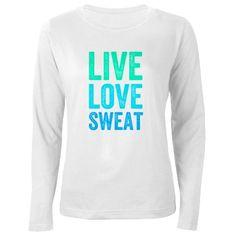 Live Love Sweat Long Sleeve T-Shirt