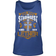 LETNER shirt. God made the strongest and named them LETNER - LETNER Shirt, LETNER Hoodie, LETNER Hoodies, LETNER Year, LETNER Name, LETNER Birthday #gift #ideas #Popular #Everything #Videos #Shop #Animals #pets #Architecture #Art #Cars #motorcycles #Celebrities #DIY #crafts #Design #Education #Entertainment #Food #drink #Gardening #Geek #Hair #beauty #Health #fitness #History #Holidays #events #Home decor #Humor #Illustrations #posters #Kids #parenting #Men #Outdoors #Photography #Products…