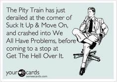 The pity train has derailed...