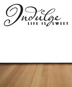 Another great find on #zulily! 'Indulge Life Is Sweet' Decal Set #zulilyfinds