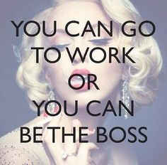 you can work or you can be the boss - motivation quotes