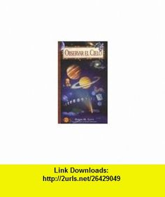 Observar El Cielo (Spanish Edition) (9788408014744) David Levy , ISBN-10: 8408014749  , ISBN-13: 978-8408014744 ,  , tutorials , pdf , ebook , torrent , downloads , rapidshare , filesonic , hotfile , megaupload , fileserve