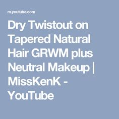 Dry Twistout on Tapered Natural Hair GRWM plus Neutral Makeup | MissKenK - YouTube