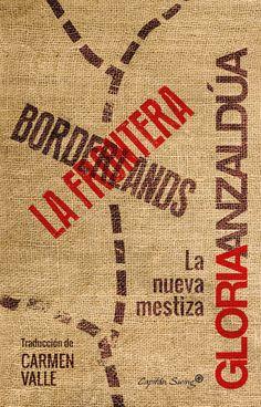 Borderlands = La frontera / Gloria Anzaldúa. Este libro es un texto mestizo, tanto política como estéticamente. En él se entrecruzan autobiografía, ensayo y poesía con una escritura que desafía la linealidad narrativa y se desliza entre las lenguas que definieron las experiencias vitales de Anzaldúa: español, inglés, náhuatl, mexicano norteño, tex-mex, chicano y pachuco, para producir un nuevo discurso crítico que impide esencialismos y pretende, por el contrario, celebrar...