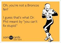 This is so true!!! Woohoo!! Go Broncos