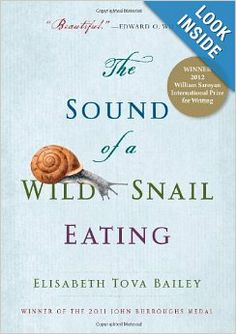 The Sound of a Wild Snail Eating: Elisabeth Tova Bailey: 9781565126060: Amazon.com: Books
