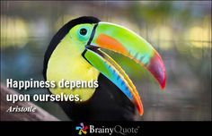 """Happiness depends upon ourselves."" - Aristotle quotes from BrainyQuote.com"