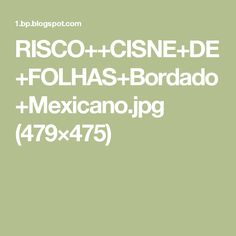 RISCO++CISNE+DE+FOLHAS+Bordado+Mexicano.jpg (479×475)
