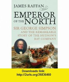 Emperor of the North (Phyllis Bruce ) (9780062026651) James Raffan , ISBN-10: 0062026658  , ISBN-13: 978-0062026651 ,  , tutorials , pdf , ebook , torrent , downloads , rapidshare , filesonic , hotfile , megaupload , fileserve