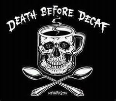 decaf.....ahh no thankx