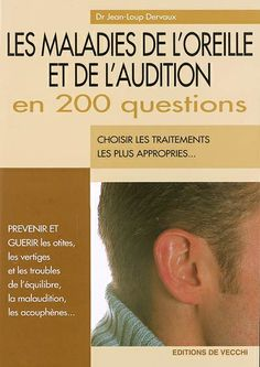 Les maladies de l'oreille et de l'audition en 200 questions / Jean-Loup Dervaux. Les maladies de l'oreille et de l'audition sont aujourd'hui un véritable problème de société : malaudition, acouphènes, vertiges, troubles de l'équilibre, otites... Du fait de leur durée ou de leur répétitivité, les affections de l'oreille sont un poison pour tous ceux qui en souffrent.