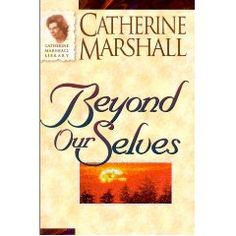 Beyond Ourselves Catherine Marshall books-worth-reading Reading Library, Love Reading, Reading Lists, Book Lists, I Love Books, Good Books, Books To Read, Catherine Marshall, Get Closer To God
