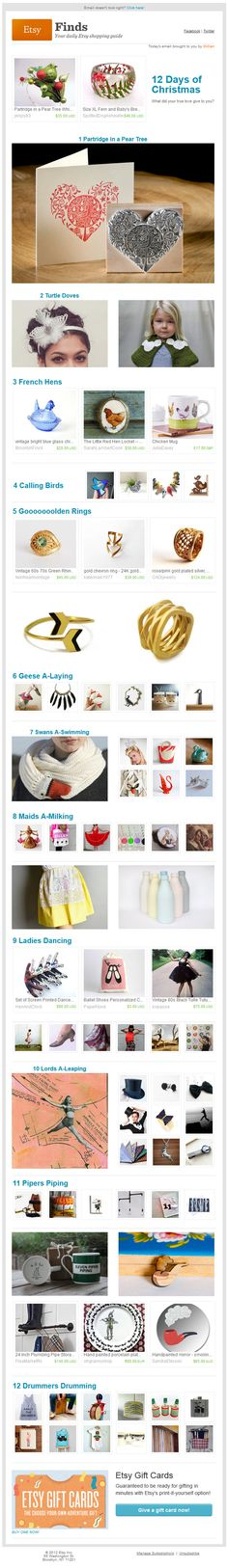 """Etsy >> sent 12/26/12 >> 12 Days of Christmas >> Obsessed with grouping products into fun themes, Etsy assembles festive products categorised according to the lyrics of the """"12 Days of Christmas"""" in this email. They sent this email the day after Christmas because that was the historical start of the 12 days of Christmas festivities described in the song. —Lindsey O'Donnell, Design Consultant, Australia, ExactTarget"""