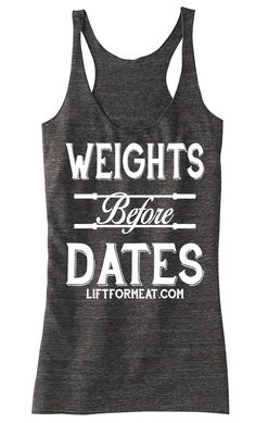 Weights Before Dates T-shirt or Tank