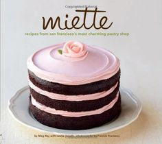miette: recipes from san francisco's most charming pastry shop • miette cakes + photos by frankie frankeny
