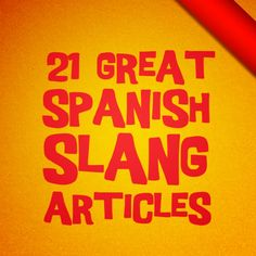 A list of 21 Great Spanish Slang Articles from 2012 #Spanish #Slang www.SpeakingLatino.com