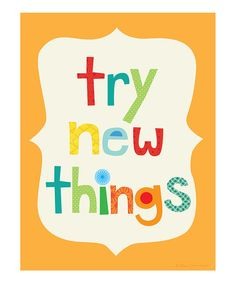 Because sometimes we need this reminder. What new things are you going to try in 2014? I really want to finally learn how to knit and make a really good biscuit. :: 'Try New Things' Print