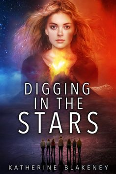 Digging in the Stars by Katherine Blakeney Published by: Blaze Publishing Publication date: March 28th 2017 Genres: Science Fiction, Young Adult