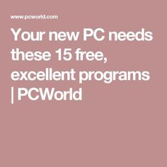 Your new PC needs these 15 free, excellent programs | PCWorld