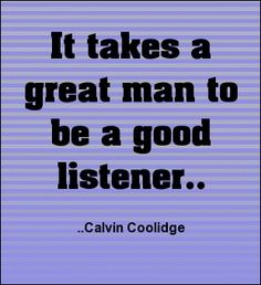 President Calvin Coolidge. Takes a good man to be a good listener.