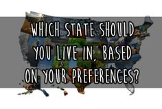 State Should You Live In You Got: California!The great thing about California is you have so many options. Want colder weather, seasons, and lots of nature? Go live further north. Want nothing but warm, sunny days? Go live in SoCal. You can ski Quizzes Games, Random Quizzes, Interesting Quizzes, Quiz Me, I Dare You, Personality Quizzes, Make Me Happy, Feelings, Live