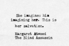 """This is her salvation"" -Margaret Atwood//"