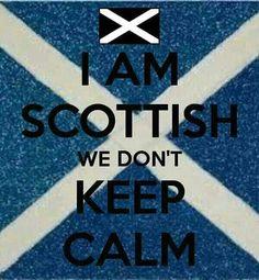 Proud tae be haulf Scots, anger me 'n' ah wull kneel in mah kilt, if ainlie, tae batter ye in yer groin! ;-)