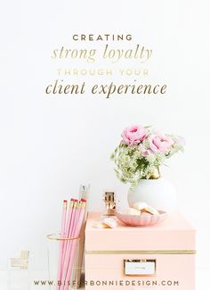 creating strong loyalty through your client experience via b is for bonnie design