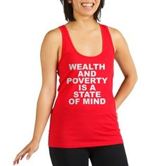 Women's dark color poppy red racerback tank top with Wealth And Poverty Is A State Of Mind theme. To have will power; your sights set on your dreams, goals and ideas no matter the obstacles and have avenues to accomplish them you are already wealthy. Available in black, navy blue, teal green, poppy red; x-small, small, medium, large for only $22.99. Go to the link to purchase the product and to see other options – http://www.cafepress.com/stwealth