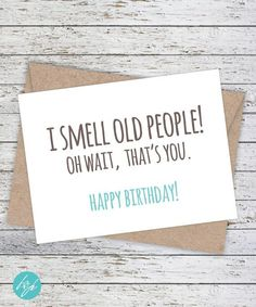 Funny Birthday Card - Boyfriend Birthday - Friend Birthday - Brother Birthday - Quirky Snarky Greeting Card - I smell old people