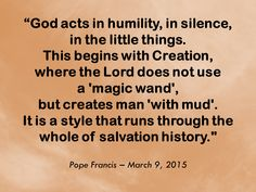 This must be our style: humility! Read more at: www.news.va/en/news/pope-francis-gods-style-is-humility-simplicity