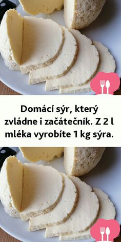 Domácí sýr, který zvládne i začátečník. Z 2 l mléka vyrobíte 1 kg sýra. Kefir, Food And Drink, Dairy, Low Carb, Cheese, Cooking, Ethnic Recipes, Menu, Lemon